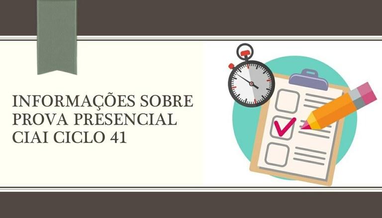 INFORMAÇÕES SOBRE PROVA PRESENCIAL CIAI CICLO 41